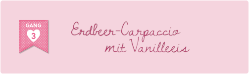 Gang 3: Erdbeer-Carpaccio mit Vanilleeis